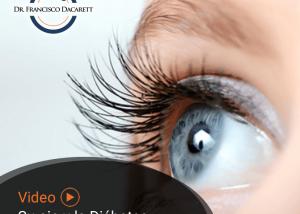 Conoce más sobre su ojo y la diábates por el oftalmólogo y retinólogo Dr. Francisco Dacarett